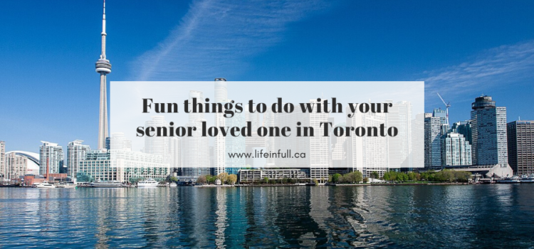 Fun things to do with senior loved one in Toronto Tips for Families dementia activities GTA travel recreation therapist outing keeping busy